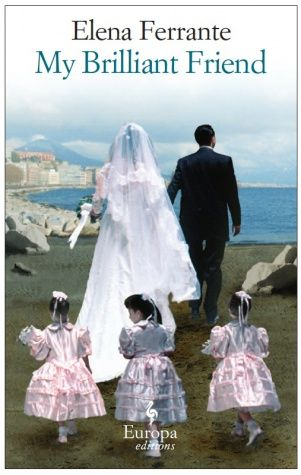 My Brilliant Friend by Elena Ferrante (The first of the Neapolitan Novels)