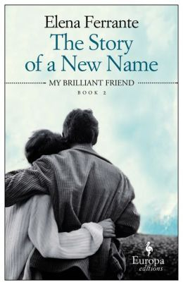 The Story of a New Name by Elena Ferrante (Book Two of the Neapolitan Novels)