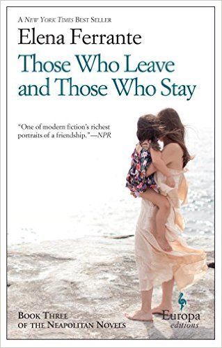 Those Who Leave & Those Who Stay by Elena Ferrante (Book Three of the Neapolitan Novels)