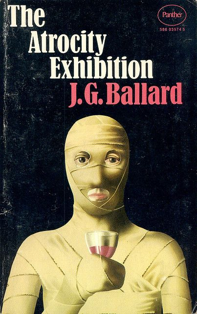 The Atrocity Exhibition by J G Ballard